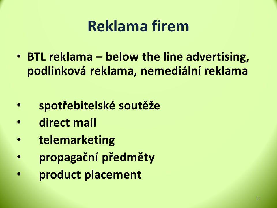 Reklama firem BTL reklama – below the line advertising, podlinková reklama, nemediální reklama spotřebitelské soutěže direct mail telemarketing propag