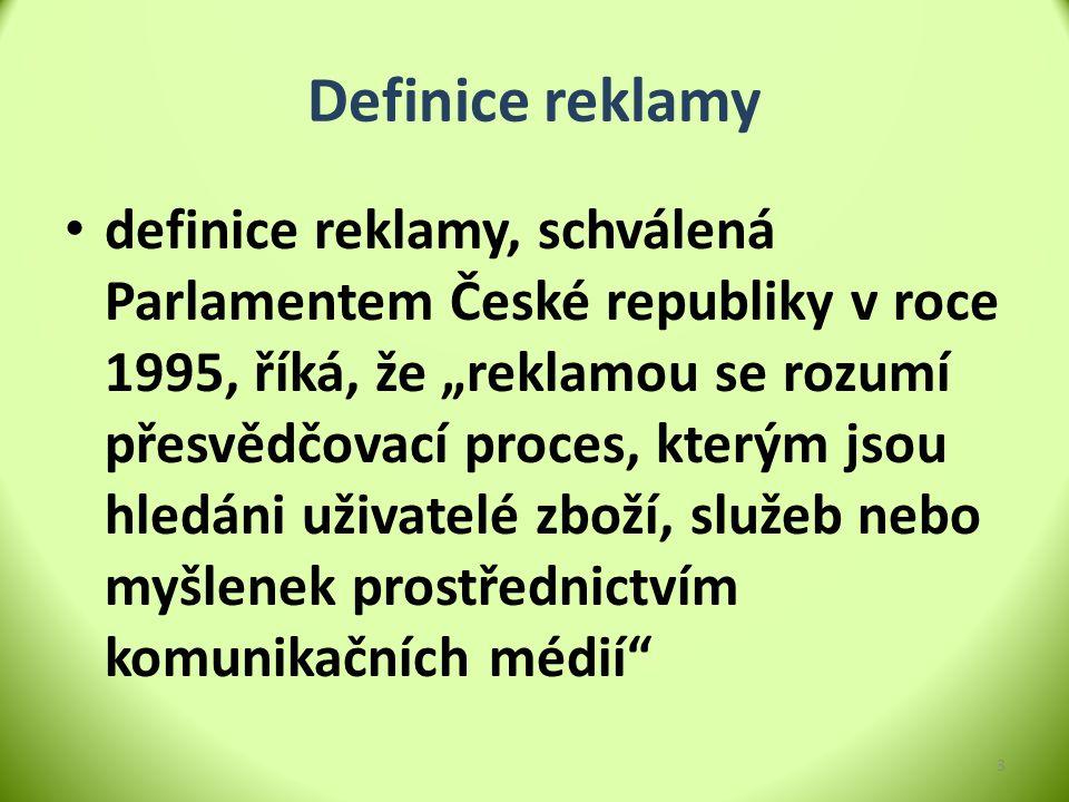 """Definice reklamy definice reklamy, schválená Parlamentem České republiky v roce 1995, říká, že """"reklamou se rozumí přesvědčovací proces, kterým jsou h"""