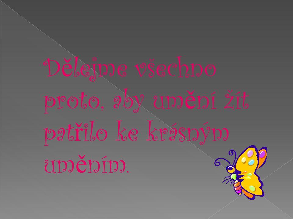 D ě lejme všechno proto, aby um ě ní žít pat ř ilo ke krásným um ě ním.