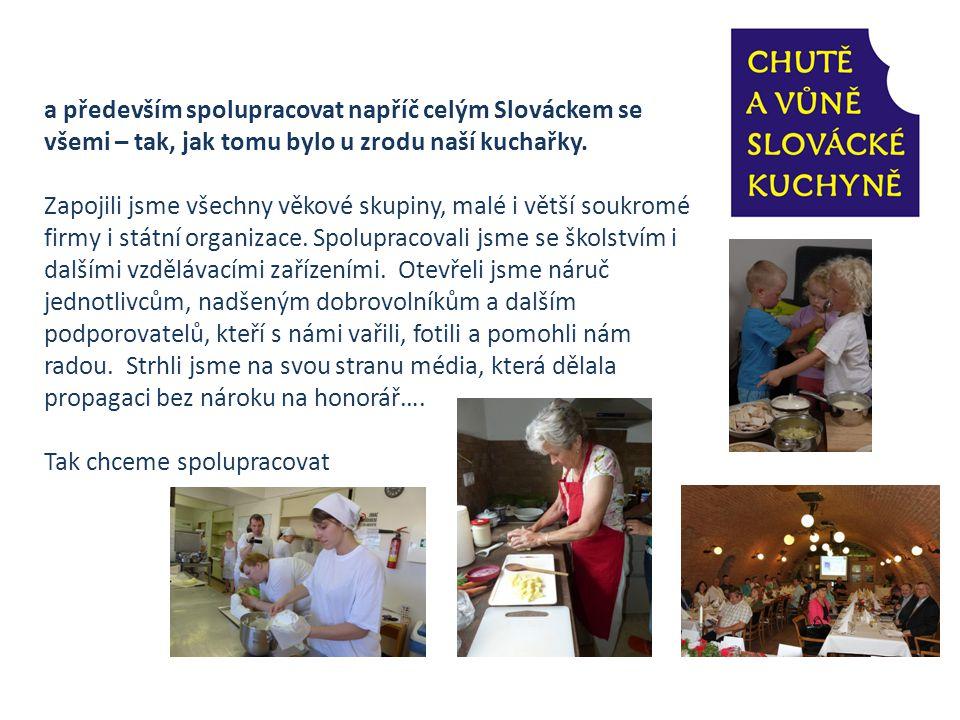 a především spolupracovat napříč celým Slováckem se všemi – tak, jak tomu bylo u zrodu naší kuchařky. Zapojili jsme všechny věkové skupiny, malé i vět