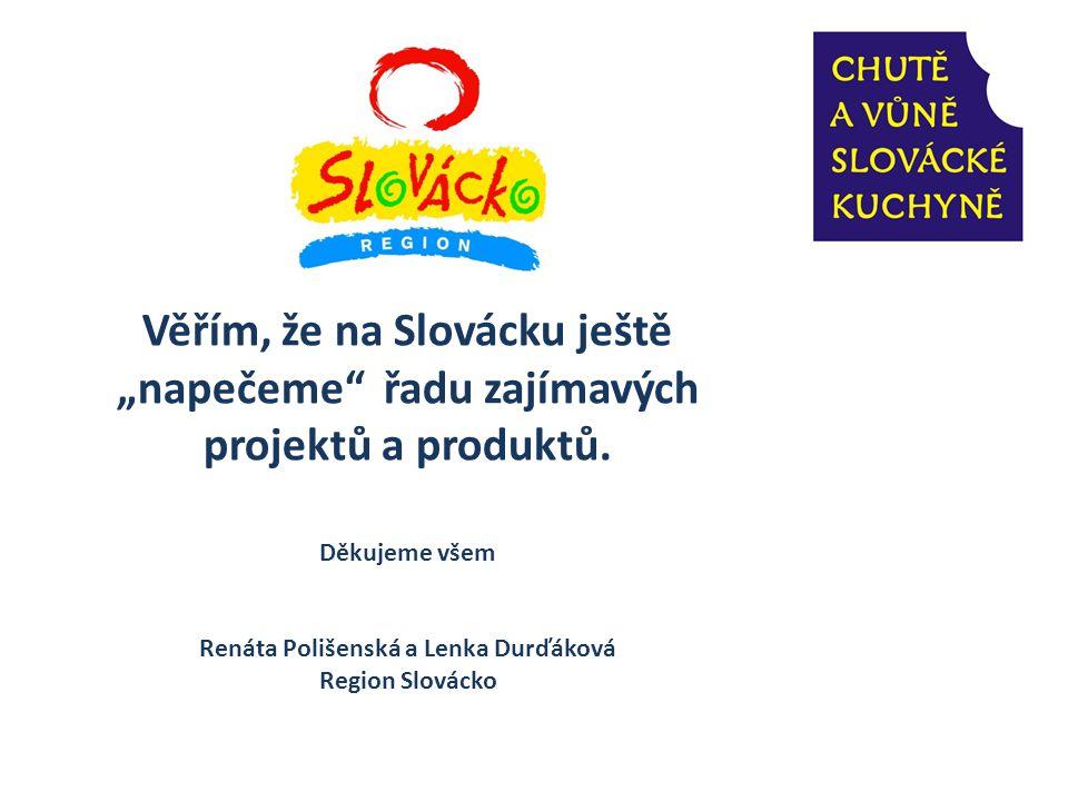 """Věřím, že na Slovácku ještě """"napečeme"""" řadu zajímavých projektů a produktů. Děkujeme všem Renáta Polišenská a Lenka Durďáková Region Slovácko"""