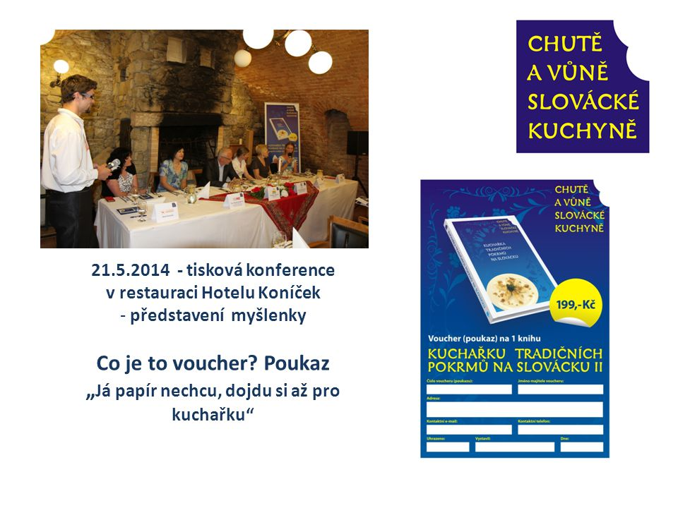 """21.5.2014 - tisková konference v restauraci Hotelu Koníček - představení myšlenky Co je to voucher? Poukaz """" Já papír nechcu, dojdu si až pro kuchařku"""