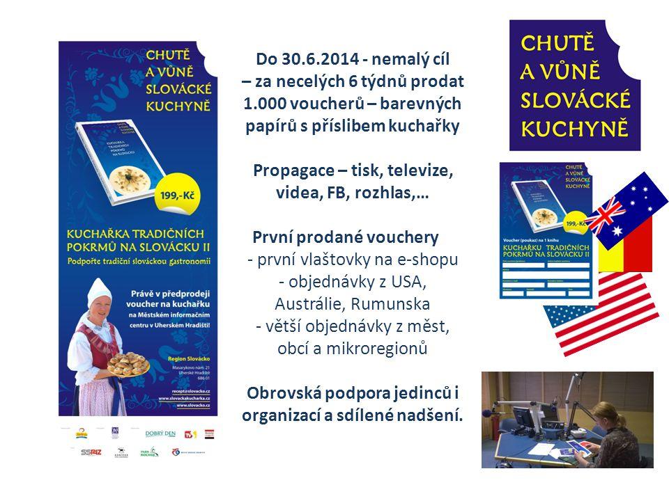 Do 30.6.2014 - nemalý cíl – za necelých 6 týdnů prodat 1.000 voucherů – barevných papírů s příslibem kuchařky Propagace – tisk, televize, videa, FB, r