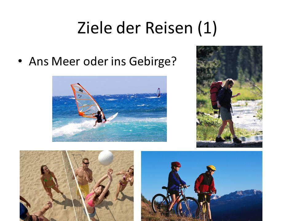 Ziele der Reisen (1) Ans Meer oder ins Gebirge?