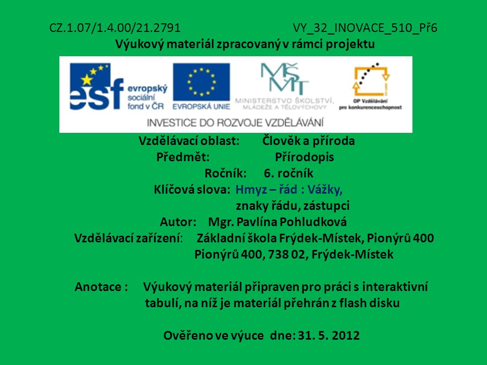CZ.1.07/1.4.00/21.2791VY_32_INOVACE_510_Př6 Výukový materiál zpracovaný v rámci projektu Vzdělávací oblast: Člověk a příroda Předmět: Přírodopis Roční