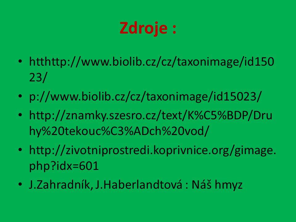 Zdroje : htthttp://www.biolib.cz/cz/taxonimage/id150 23/ p://www.biolib.cz/cz/taxonimage/id15023/ http://znamky.szesro.cz/text/K%C5%BDP/Dru hy%20tekouc%C3%ADch%20vod/ http://zivotniprostredi.koprivnice.org/gimage.