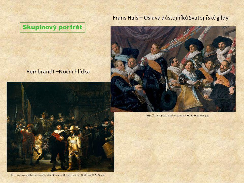 Skupinový portrét http://cs.wikipedia.org/wiki/Soubor:Rembrandt_van_Rijn-De_Nachtwacht-1642.jpg Rembrandt –Noční hlídka http://cs.wikipedia.org/wiki/Soubor:Frans_Hals_013.jpg Frans Hals – Oslava důstojníků Svatojiřské gildy