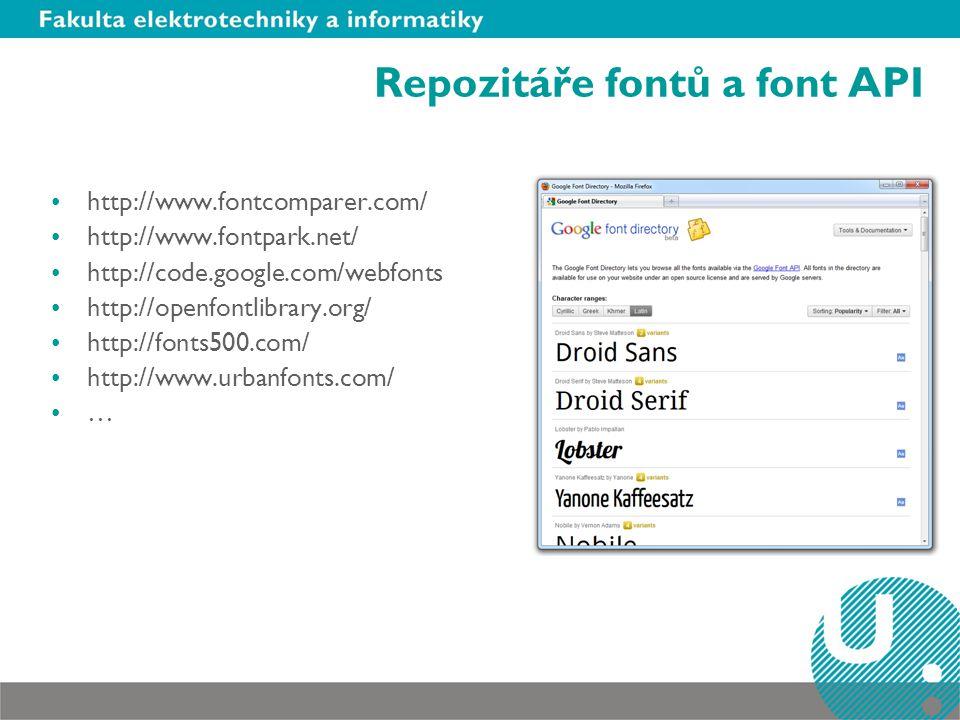 Repozitáře fontů a font API http://www.fontcomparer.com/ http://www.fontpark.net/ http://code.google.com/webfonts http://openfontlibrary.org/ http://fonts500.com/ http://www.urbanfonts.com/ …