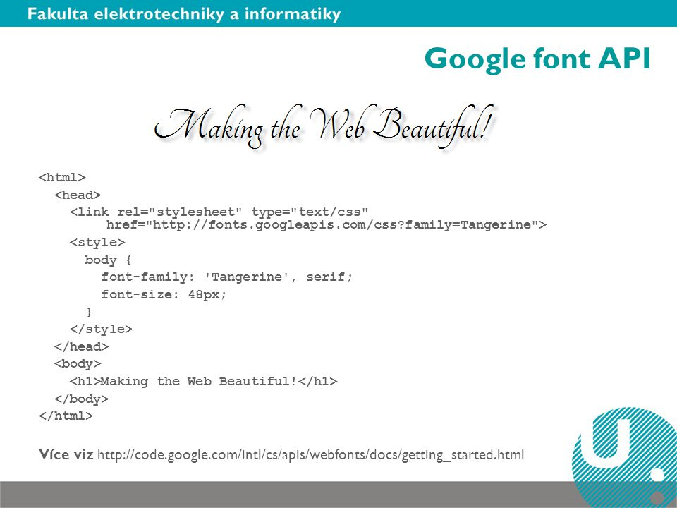 Google font API body { font-family: 'Tangerine', serif; font-size: 48px; } Making the Web Beautiful! Více viz http://code.google.com/intl/cs/apis/webf