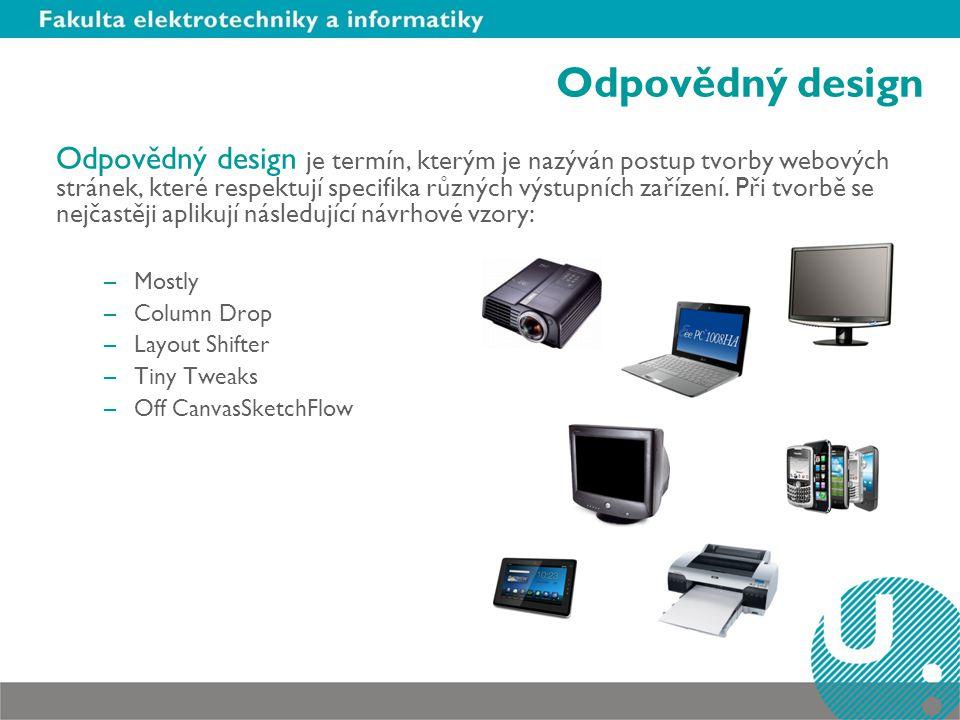 Odpovědný design Odpovědný design je termín, kterým je nazýván postup tvorby webových stránek, které respektují specifika různých výstupních zařízení.