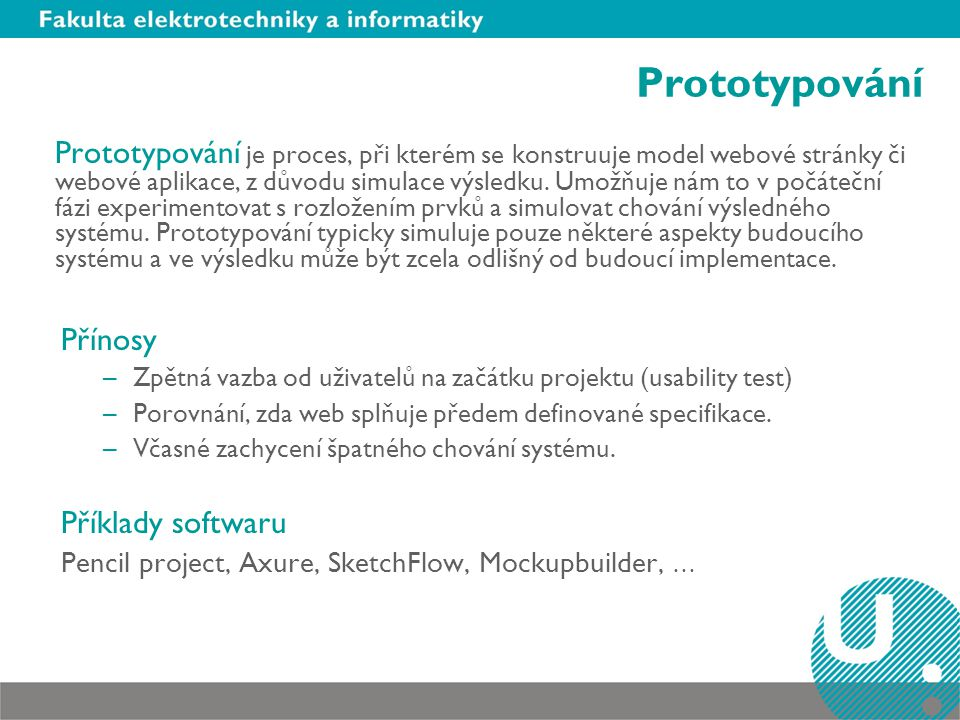 Prototypování Prototypování je proces, při kterém se konstruuje model webové stránky či webové aplikace, z důvodu simulace výsledku. Umožňuje nám to v