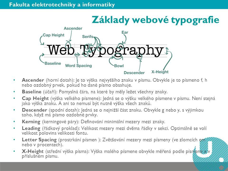 Základy webové typografie Ascender (horní dotah): Je to výška nejvyššího znaku v písmu. Obvykle je to písmeno f, h nebo ozdobný prvek, pokud ho dané p