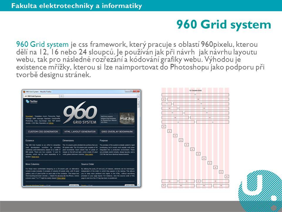 960 Grid system 960 Grid system je css framework, který pracuje s oblastí 960pixelu, kterou dělí na 12, 16 nebo 24 sloupců.