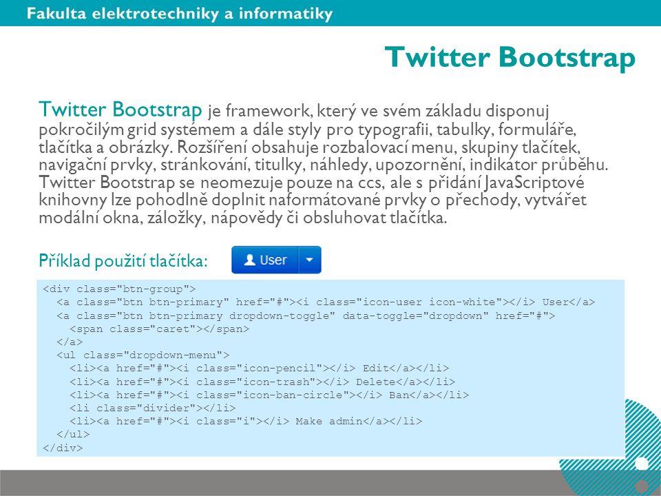 Twitter Bootstrap Twitter Bootstrap je framework, který ve svém základu disponuj pokročilým grid systémem a dále styly pro typografii, tabulky, formuláře, tlačítka a obrázky.
