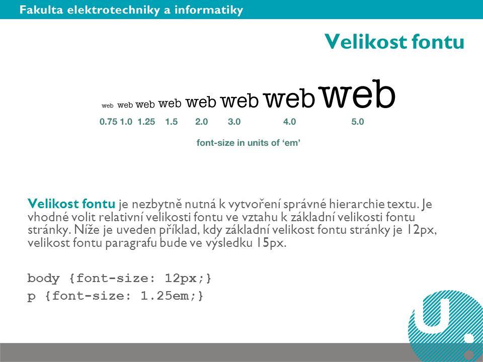 Velikost fontu Velikost fontu je nezbytně nutná k vytvoření správné hierarchie textu. Je vhodné volit relativní velikosti fontu ve vztahu k základní v
