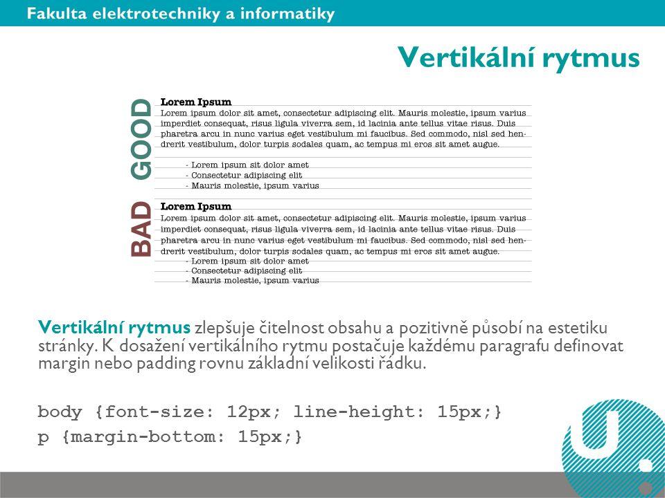Vertikální rytmus Vertikální rytmus zlepšuje čitelnost obsahu a pozitivně působí na estetiku stránky. K dosažení vertikálního rytmu postačuje každému