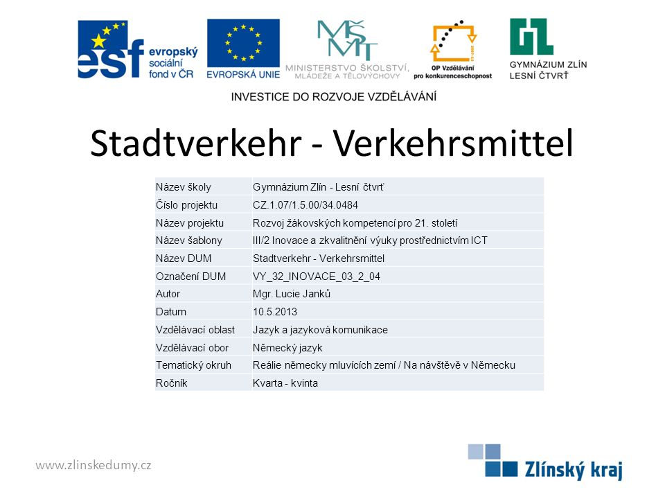 Stadtverkehr - Verkehrsmittel www.zlinskedumy.cz Název školyGymnázium Zlín - Lesní čtvrť Číslo projektuCZ.1.07/1.5.00/34.0484 Název projektuRozvoj žákovských kompetencí pro 21.