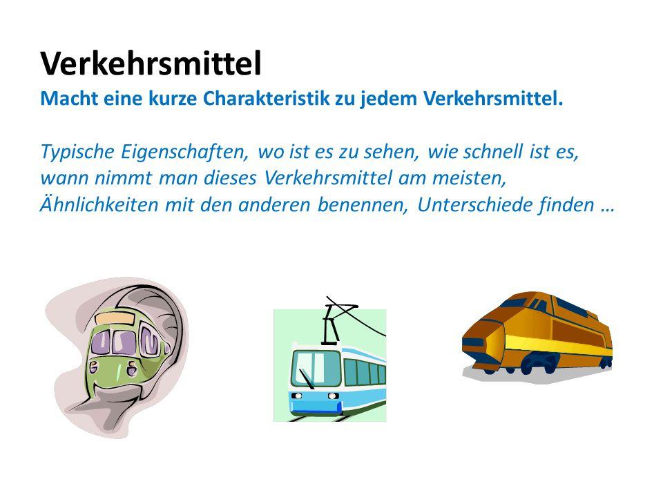 Verkehrsmittel Macht eine kurze Charakteristik zu jedem Verkehrsmittel. Typische Eigenschaften, wo ist es zu sehen, wie schnell ist es, wann nimmt man