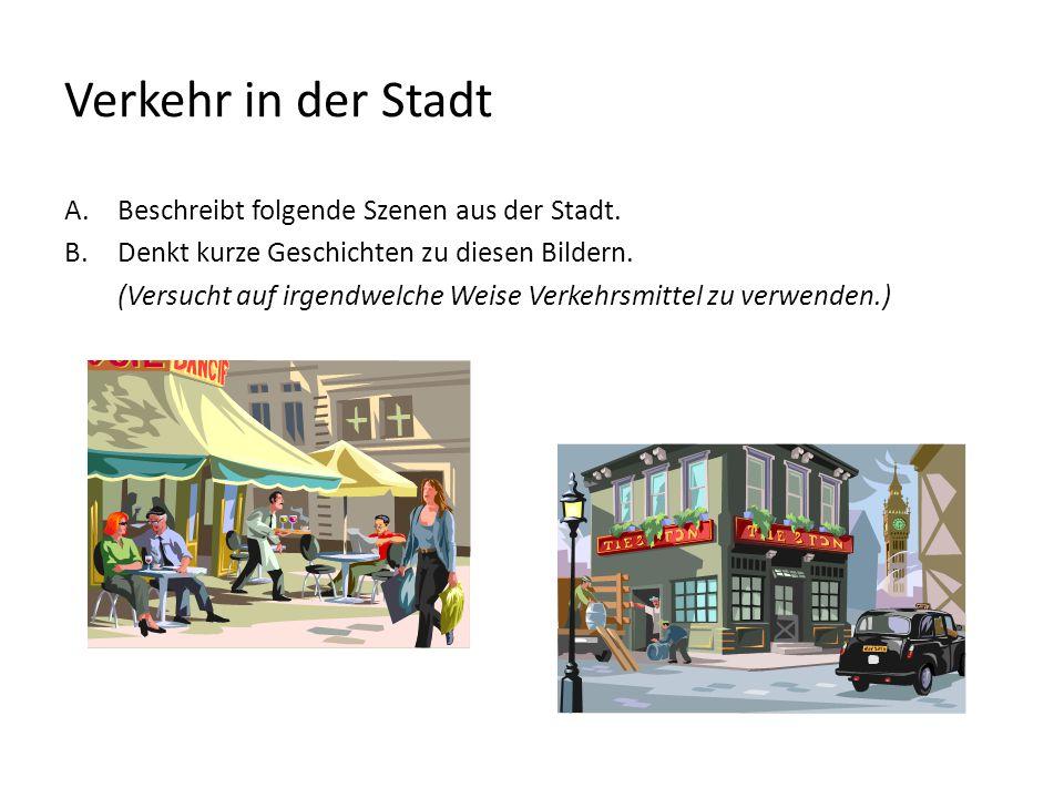 Verkehr in der Stadt A.Beschreibt folgende Szenen aus der Stadt. B.Denkt kurze Geschichten zu diesen Bildern. (Versucht auf irgendwelche Weise Verkehr