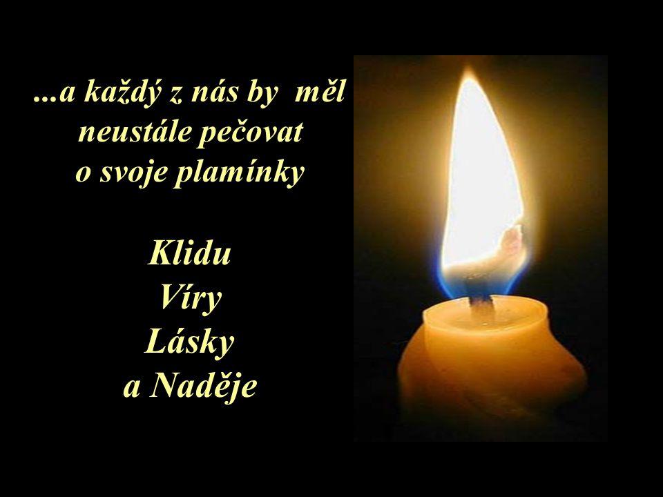 Plamen naděje by nikdy neměl ve Tvém životě zhasnout…