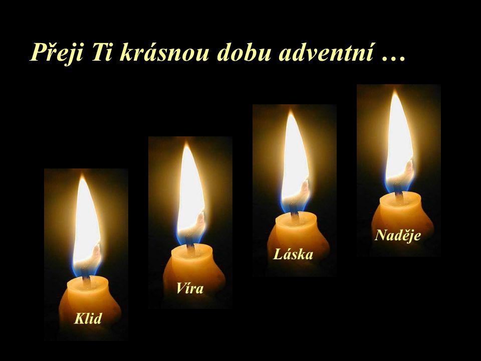 ...a každý z nás by měl neustále pečovat o svoje plamínky Klidu Víry Lásky a Naděje