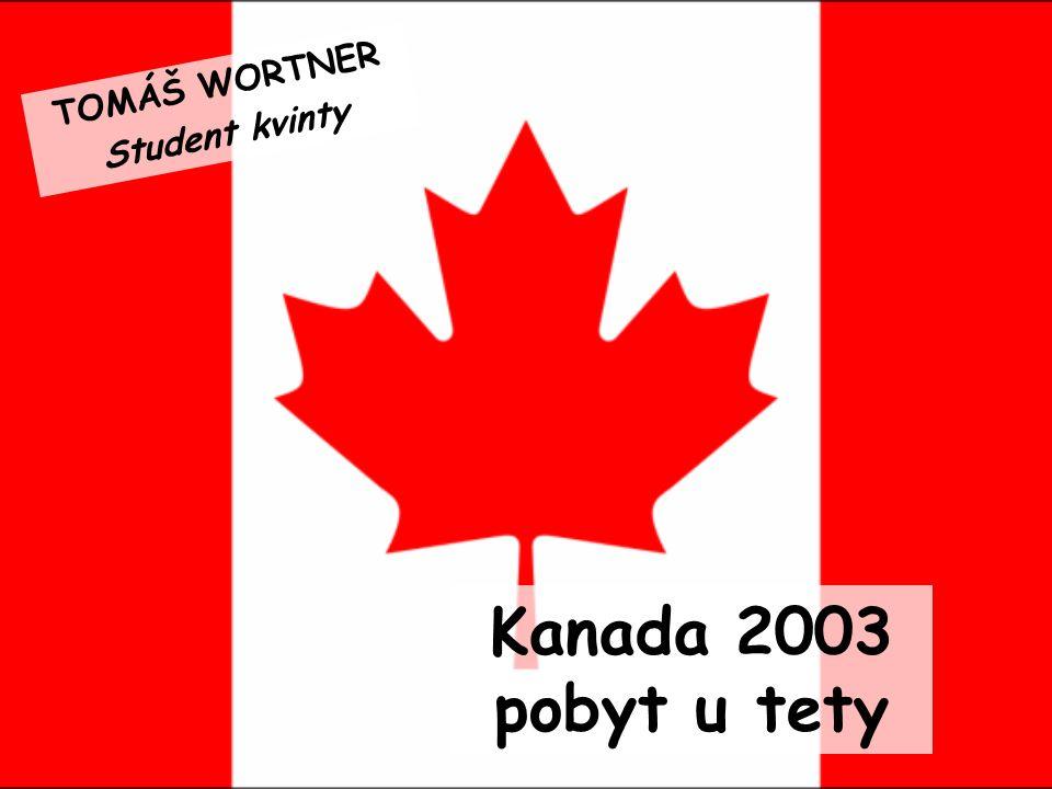 Kanada 2003 pobyt u tety TOMÁŠ WORTNER Student kvinty