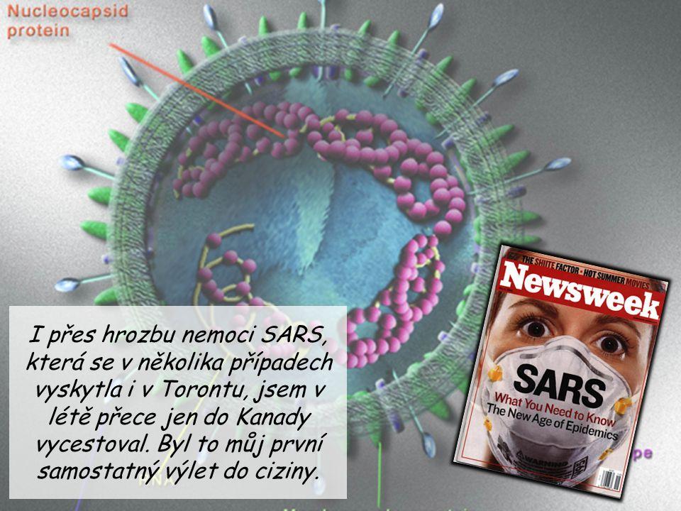 I přes hrozbu nemoci SARS, která se v několika případech vyskytla i v Torontu, jsem v létě přece jen do Kanady vycestoval. Byl to můj první samostatný