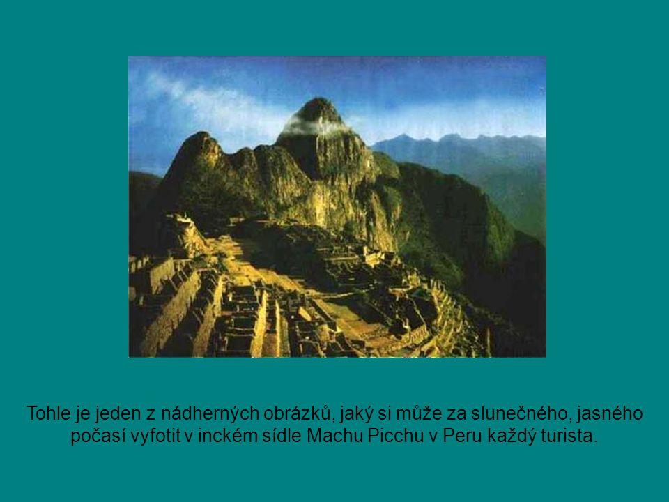 Tohle je jeden z nádherných obrázků, jaký si může za slunečného, jasného počasí vyfotit v inckém sídle Machu Picchu v Peru každý turista.