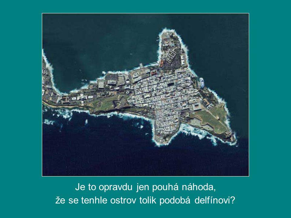 Je to opravdu jen pouhá náhoda, že se tenhle ostrov tolik podobá delfínovi