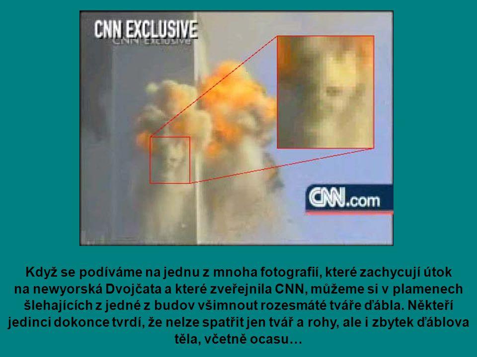 Když se podíváme na jednu z mnoha fotografií, které zachycují útok na newyorská Dvojčata a které zveřejnila CNN, můžeme si v plamenech šlehajících z jedné z budov všimnout rozesmáté tváře ďábla.