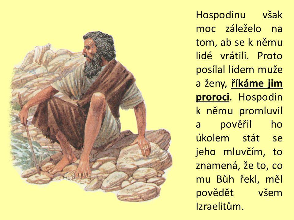 Izraelité klekali před vymyšleným bůžkem Baalem, a pravého Boha Izraele – Hospodina – tak zapřeli, jako by jej vůbec neznali.