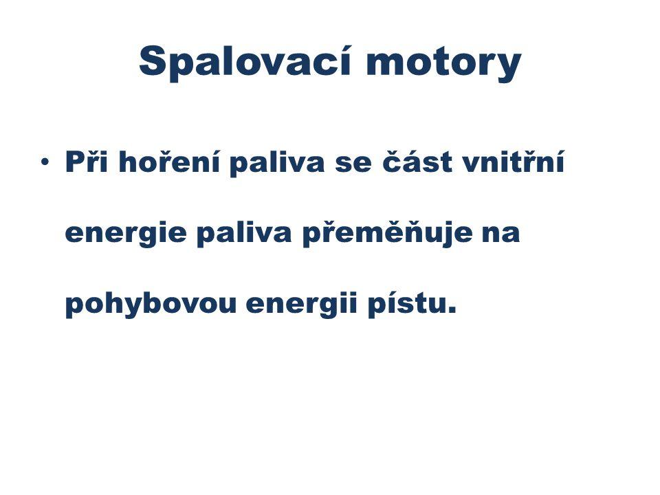 Spalovací motory Při hoření paliva se část vnitřní energie paliva přeměňuje na pohybovou energii pístu.