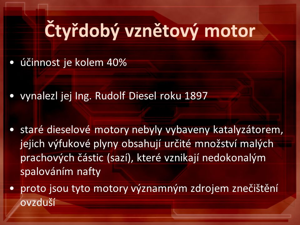 Čtyřdobý vznětový motor účinnost je kolem 40% vynalezl jej Ing.