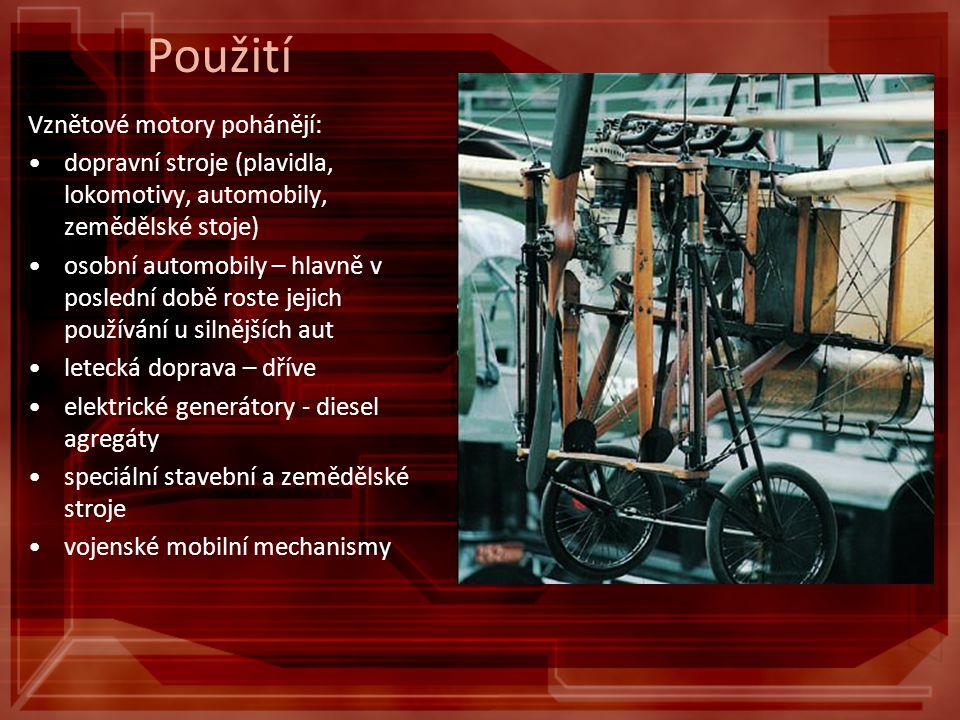 Použití Vznětové motory pohánějí: dopravní stroje (plavidla, lokomotivy, automobily, zemědělské stoje) osobní automobily – hlavně v poslední době rost