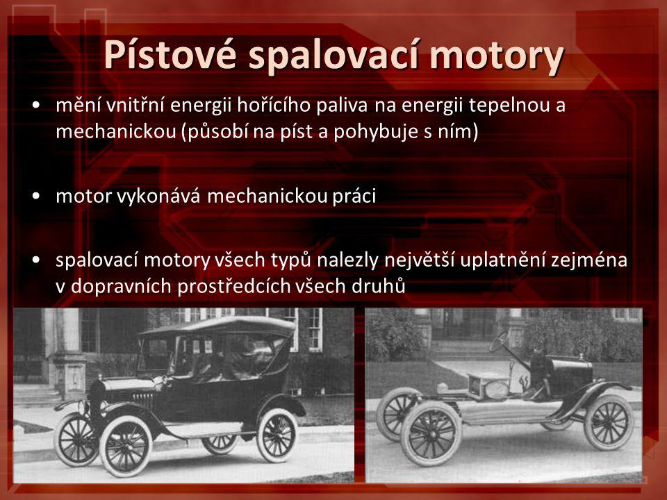 Pístové spalovací motory mění vnitřní energii hořícího paliva na energii tepelnou a mechanickou (působí na píst a pohybuje s ním) motor vykonává mechanickou práci spalovací motory všech typů nalezly největší uplatnění zejména v dopravních prostředcích všech druhů