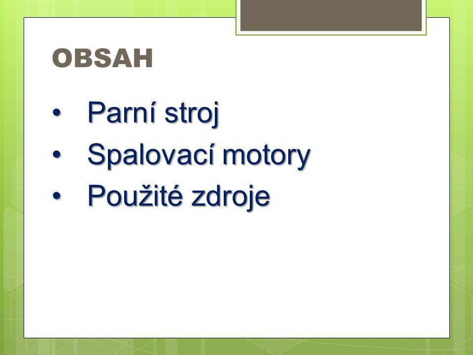 OBSAH Parní strojParní stroj Spalovací motorySpalovací motory Použité zdrojePoužité zdroje