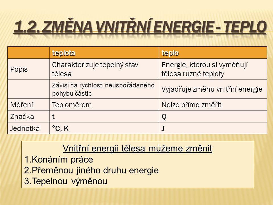 teplotateplo Popis Charakterizuje tepelný stav tělesa Energie, kterou si vyměňují tělesa různé teploty Závisí na rychlosti neuspořádaného pohybu části