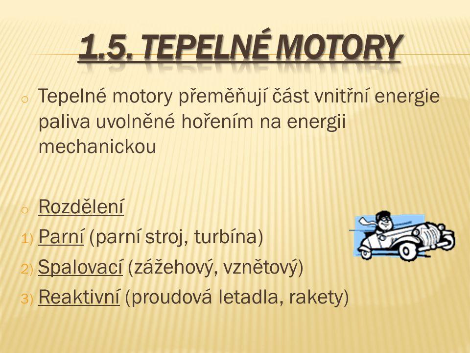 o Tepelné motory přeměňují část vnitřní energie paliva uvolněné hořením na energii mechanickou o Rozdělení 1) Parní (parní stroj, turbína) 2) Spalovac