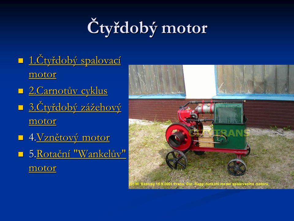 Čtyřdobý spalovací motor Čtyřdobý spalovací motor je pístový spalovací motor, jehož pracovní cyklus se odehrává během čtyř pohybů pístu: dvou každým směrem.