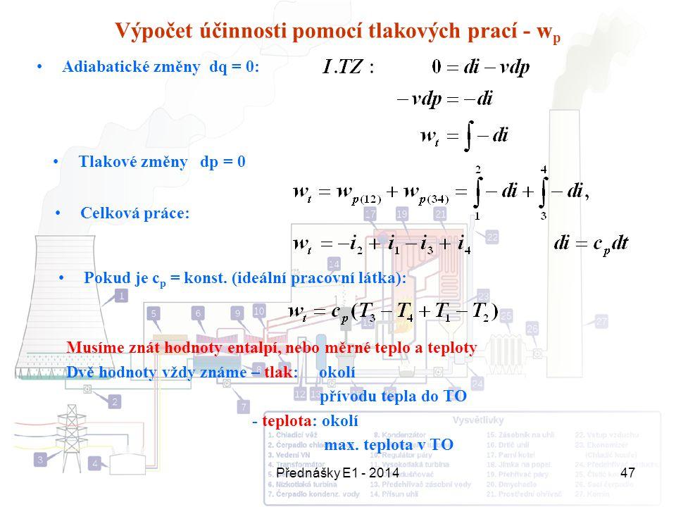 Přednášky E1 - 201447 Výpočet účinnosti pomocí tlakových prací - w p Pokud je c p = konst. (ideální pracovní látka): Adiabatické změny dq = 0: Celková