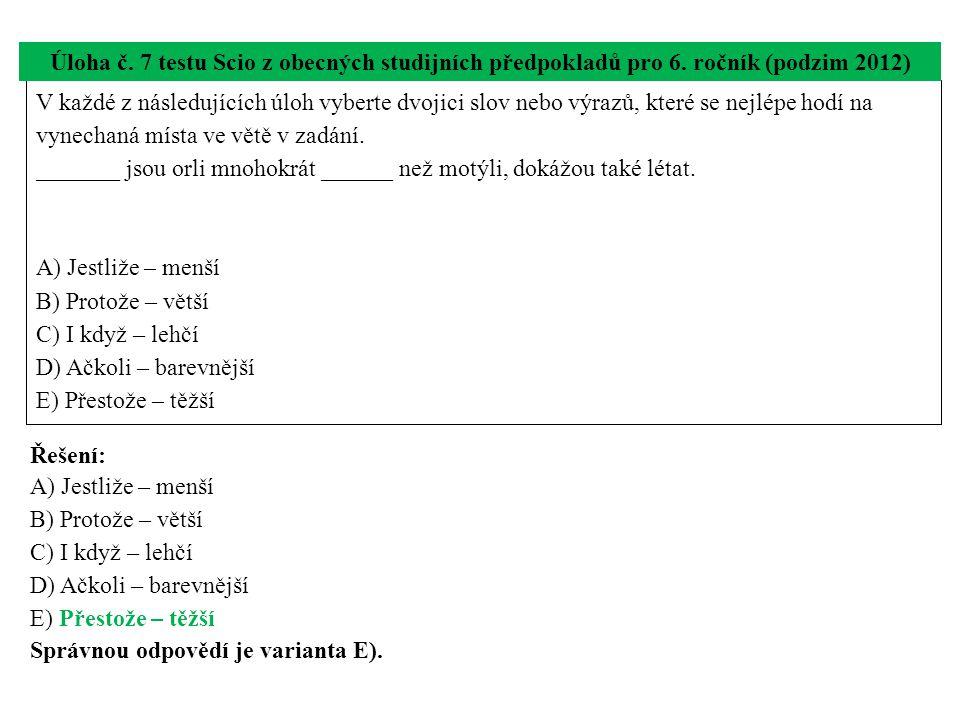V každé z následujících úloh vyberte dvojici slov nebo výrazů, které se nejlépe hodí na vynechaná místa ve větě v zadání.