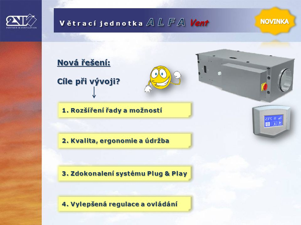 Nová řešení: 2. Kvalita, ergonomie a údržba Cíle při vývoji? 1. Rozšíření řady a možností 3. Zdokonalení systému Plug & Play 4. Vylepšená regulace a o