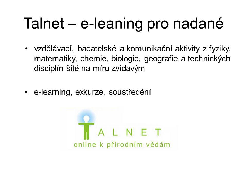 Talnet – e-leaning pro nadané vzdělávací, badatelské a komunikační aktivity z fyziky, matematiky, chemie, biologie, geografie a technických disciplín šité na míru zvídavým e-learning, exkurze, soustředění