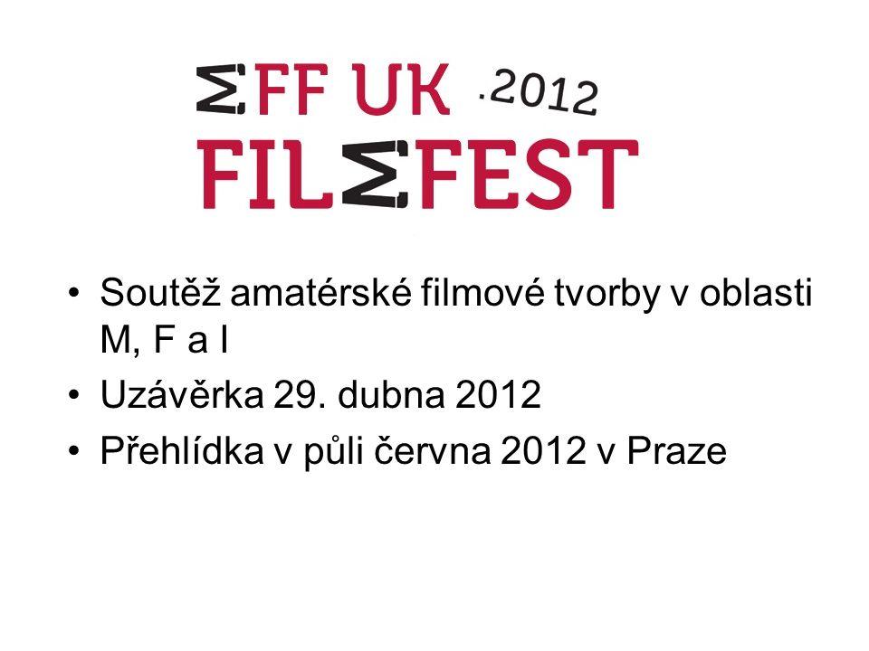 Soutěž amatérské filmové tvorby v oblasti M, F a I Uzávěrka 29. dubna 2012 Přehlídka v půli června 2012 v Praze