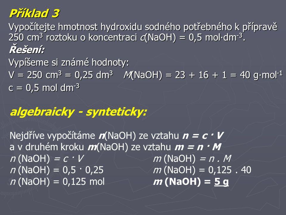 algebraicky - analyticky: Ze dvou základních vztahů pro látkové množství n = m/M a pro koncentraci c = n/V odvodíme nový výsledný vztah a do něj dosadíme známé hodnoty.