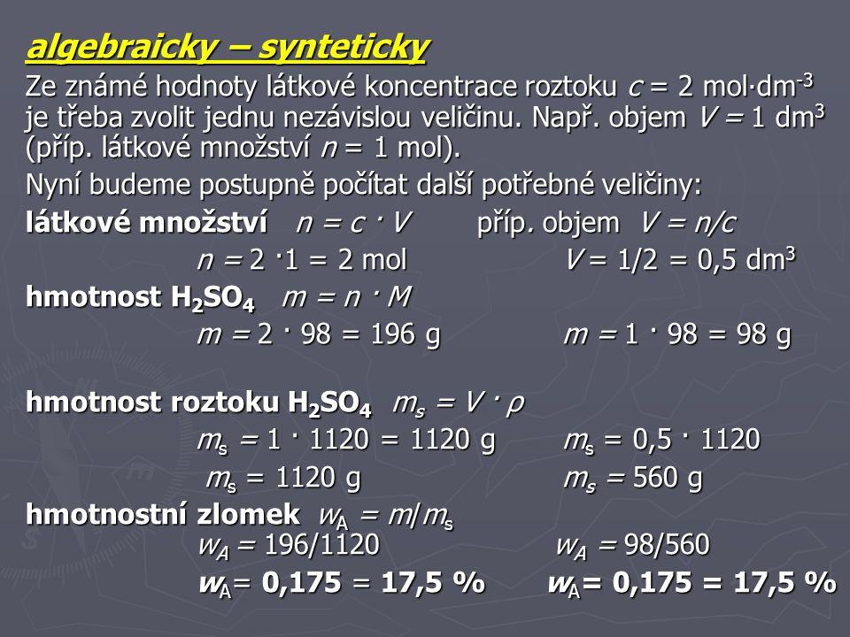 algebraicky - analyticky: Ze 4 základních vztahů w A = m / m s, m s = V· , m = n·M, c = n / V, odvodíme postupně nový výsledný vztah: Do tohoto vztahu již můžeme dosadit všechny známé hodnoty.
