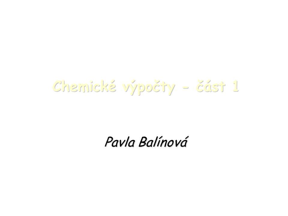 Chemické výpočty - část 1 Pavla Balínová
