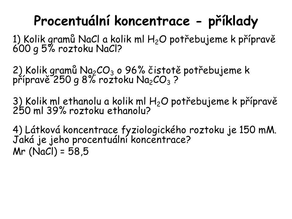 Procentuální koncentrace - příklady 1) Kolik gramů NaCl a kolik ml H 2 O potřebujeme k přípravě 600 g 5% roztoku NaCl? 2) Kolik gramů Na 2 CO 3 o 96%