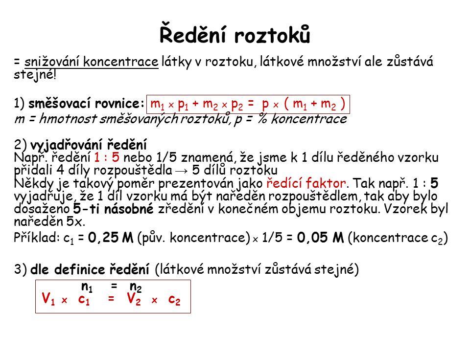 Ředění roztoků = snižování koncentrace látky v roztoku, látkové množství ale zůstává stejné! 1) směšovací rovnice: m 1 x p 1 + m 2 x p 2 = p x ( m 1 +