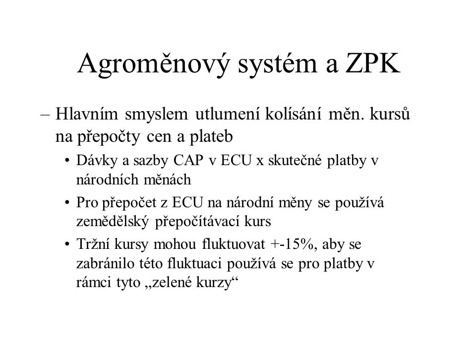 Agroměnový systém a ZPK –Hlavním smyslem utlumení kolísání měn.